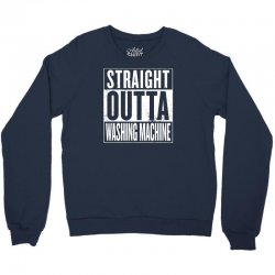 straight outta washing machine Crewneck Sweatshirt | Artistshot