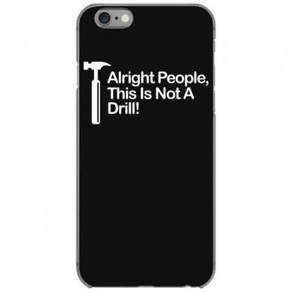 This Is Not A Drill Iphone 6/6s Case Designed By Gematees