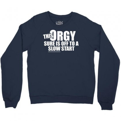 This Orgy Sure Is Off To A Slow Start Crewneck Sweatshirt Designed By Gematees