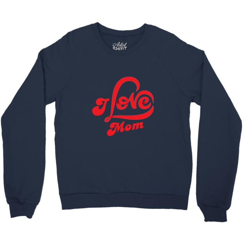 I Love Mom Crewneck Sweatshirt | Artistshot