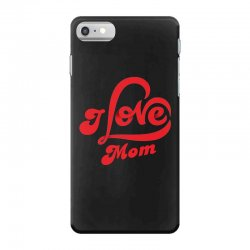 I love mom iPhone 7 Case | Artistshot