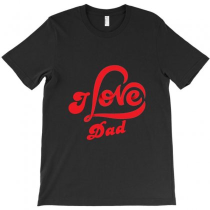 I Love Dad T-shirt Designed By Achmad