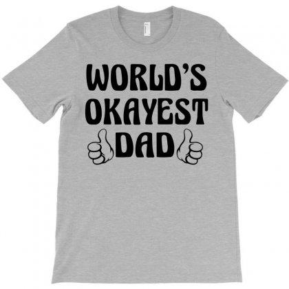 World's Okayest  Dad T-shirt Designed By Designbycommodus