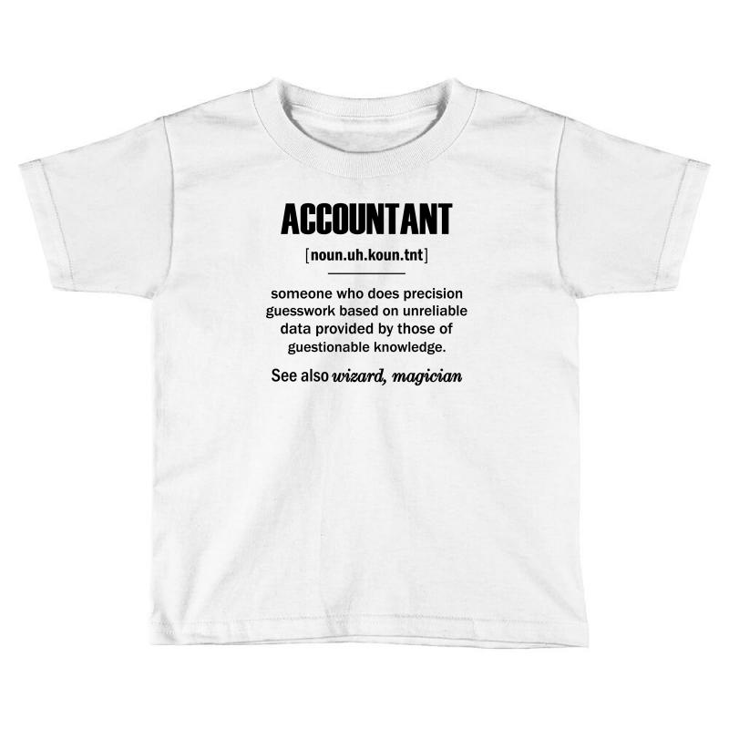 d8c774697 Custom Accountant Gifts - Accountant Definition Toddler T-shirt By ...