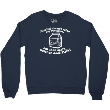 Alcohol Doesn't Solve Any Problems Crewneck Sweatshirt Designed By Gematees