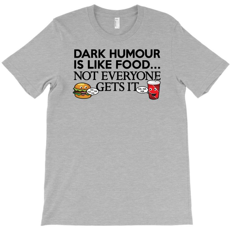 Dark Humour Is Like Food T-shirt | Artistshot
