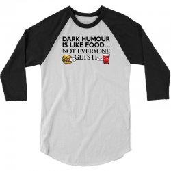dark humour is like food 3/4 Sleeve Shirt | Artistshot