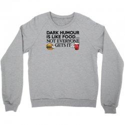 dark humour is like food Crewneck Sweatshirt | Artistshot