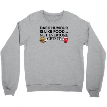 Dark Humour Is Like Food Crewneck Sweatshirt Designed By Gematees