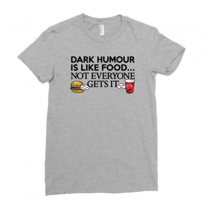 Dark Humour Is Like Food Ladies Fitted T-shirt Designed By Gematees