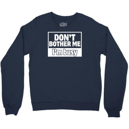 Don't Bother Me, I'm Busy Crewneck Sweatshirt Designed By Gematees