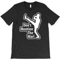 don't mention the war T-Shirt | Artistshot
