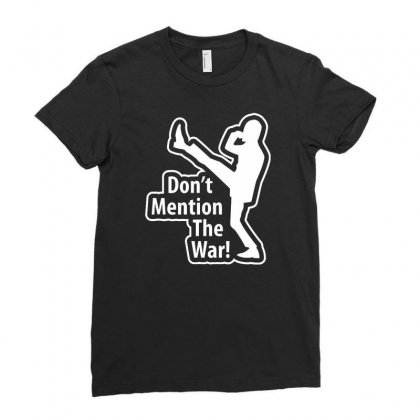 Don't Mention The War Ladies Fitted T-shirt Designed By Gematees