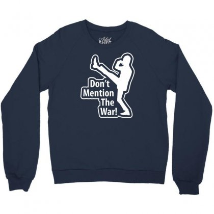 Don't Mention The War Crewneck Sweatshirt Designed By Gematees