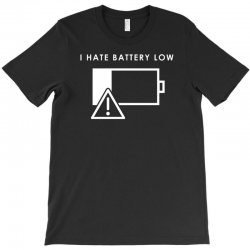 hate battery low T-Shirt | Artistshot