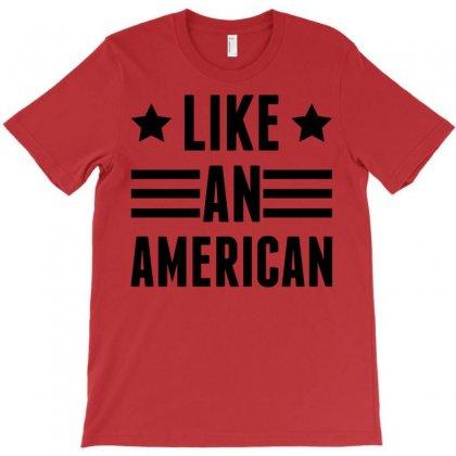 Like An American T-shirt Designed By Designbysebastian