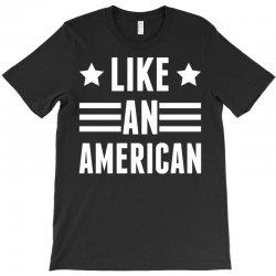 Like An American T-Shirt   Artistshot