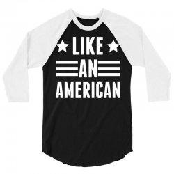 Like An American 3/4 Sleeve Shirt   Artistshot