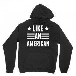 Like An American Unisex Hoodie   Artistshot