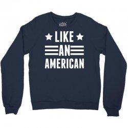 Like An American Crewneck Sweatshirt   Artistshot