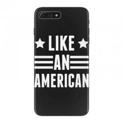 Like An American iPhone 7 Plus Case   Artistshot