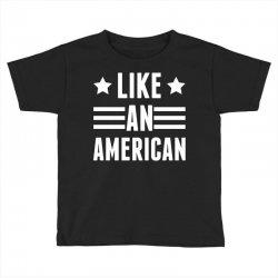 Like An American Toddler T-shirt   Artistshot