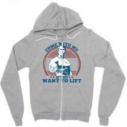 Come With Me If You Want to Lift Zipper Hoodie | Artistshot
