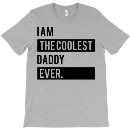 I Am The Coolest Daddy  Ever T-shirt Designed By Designbysebastian