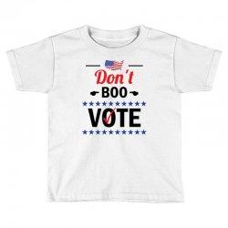 Don't Boo Vote 01 Toddler T-shirt | Artistshot