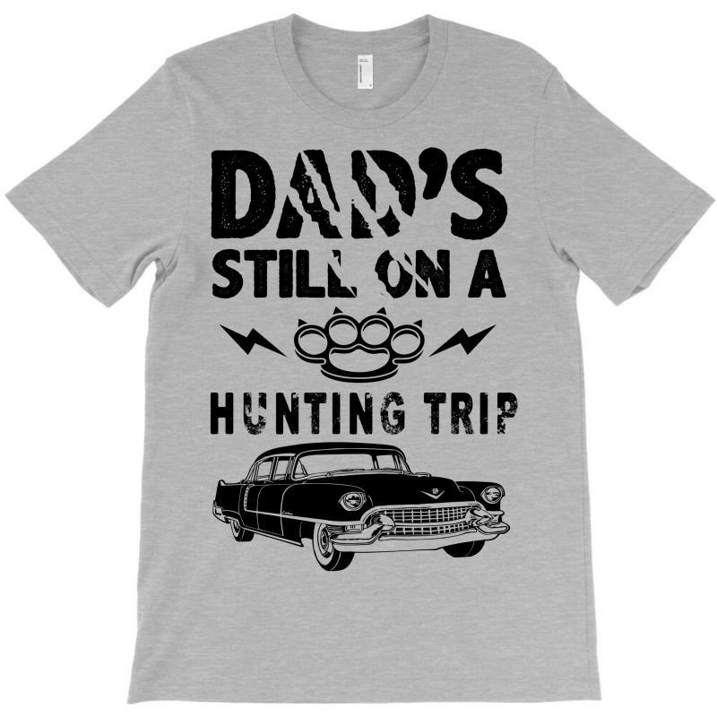 681c38f7 Custom Dad's Still On A Hunting Trip T-shirt By Tshiart - Artistshot