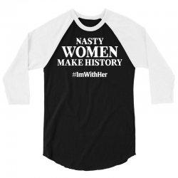 Nasty Women Make History 3/4 Sleeve Shirt | Artistshot