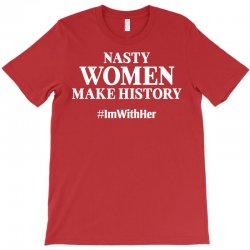 Nasty Women Make History T-Shirt | Artistshot