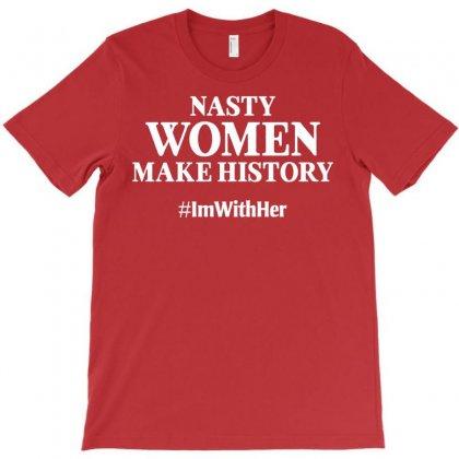 Nasty Women Make History T-shirt Designed By Tshiart