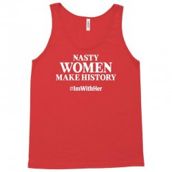 Nasty Women Make History Tank Top | Artistshot