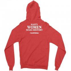 Nasty Women Make History Zipper Hoodie | Artistshot