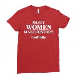 Nasty Women Make History Ladies Fitted T-Shirt | Artistshot