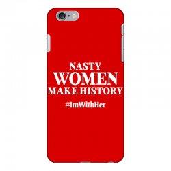 Nasty Women Make History iPhone 6 Plus/6s Plus Case | Artistshot