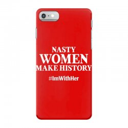 Nasty Women Make History iPhone 7 Case | Artistshot
