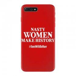 Nasty Women Make History iPhone 7 Plus Case | Artistshot