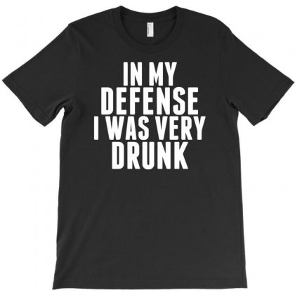 In My Defense I Was Very Drunk T-shirt Designed By Tonyhaddearts