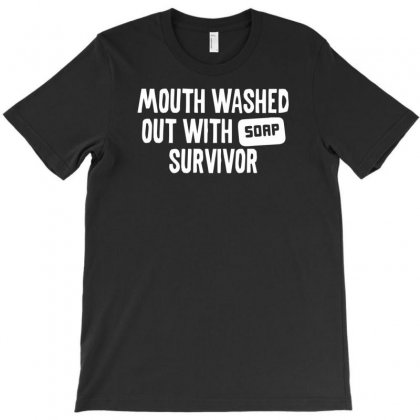 Mouth Washed Out With Soap Survivor T-shirt Designed By Tonyhaddearts