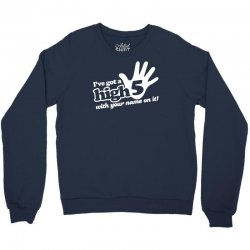 i've got a high five Crewneck Sweatshirt | Artistshot