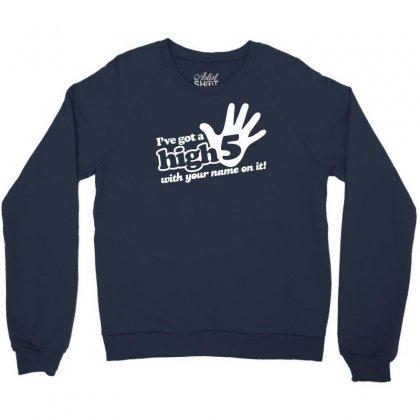 I've Got A High Five Crewneck Sweatshirt Designed By Gematees