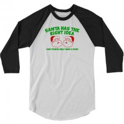 santa has the right idea 3/4 Sleeve Shirt | Artistshot