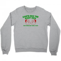 santa has the right idea Crewneck Sweatshirt | Artistshot