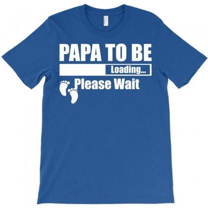 Papa To Be Loading Please Wait T-shirt Designed By Designbysebastian
