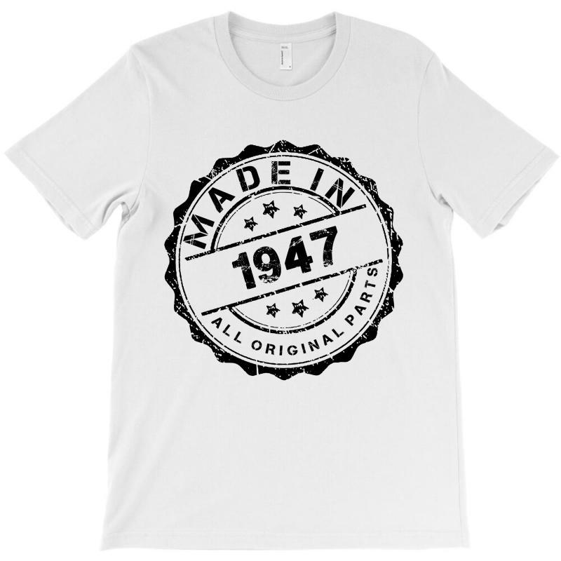 02c0a085f7f6d Custom Made In 1947 All Original Parts T-shirt By Kasemdesign - Artistshot