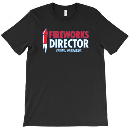 Fireworks Director I Run You Run T-shirt Designed By Tonyhaddearts