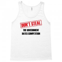 Don't Steal Government Hates Competition Tank Top | Artistshot