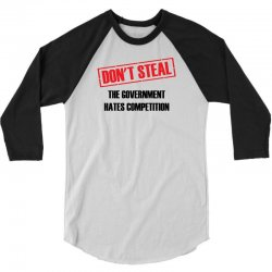Don't Steal Government Hates Competition 3/4 Sleeve Shirt | Artistshot